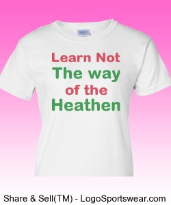 """Learn Not the Way of the Heathen"" Gildan Cotton Ladies T-shirt Design Zoom"