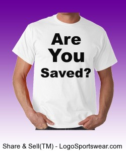 """Are You Saved?"" Gildan  Cotton Adult T-shirt Design Zoom"