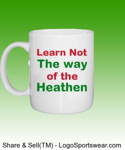 """Learn Not the Way of the Heathen"" Custom Printed Mug Design Zoom"